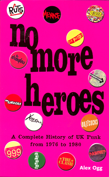 'No More Heroes' - A Complete History of UK Punk from 1976 - 1980 by Alex Ogg