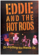 'Do Anything You Wanna Do' DVD by Eddie and The Hot Rods. To order this item from Amazon.com, click here.