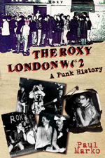 'The Roxy London WC2 - A Punk History' by Paul Marko