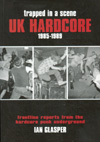 'Trapped In A Scene - UK Hardcore - 1985-1989' by Ian Glasper